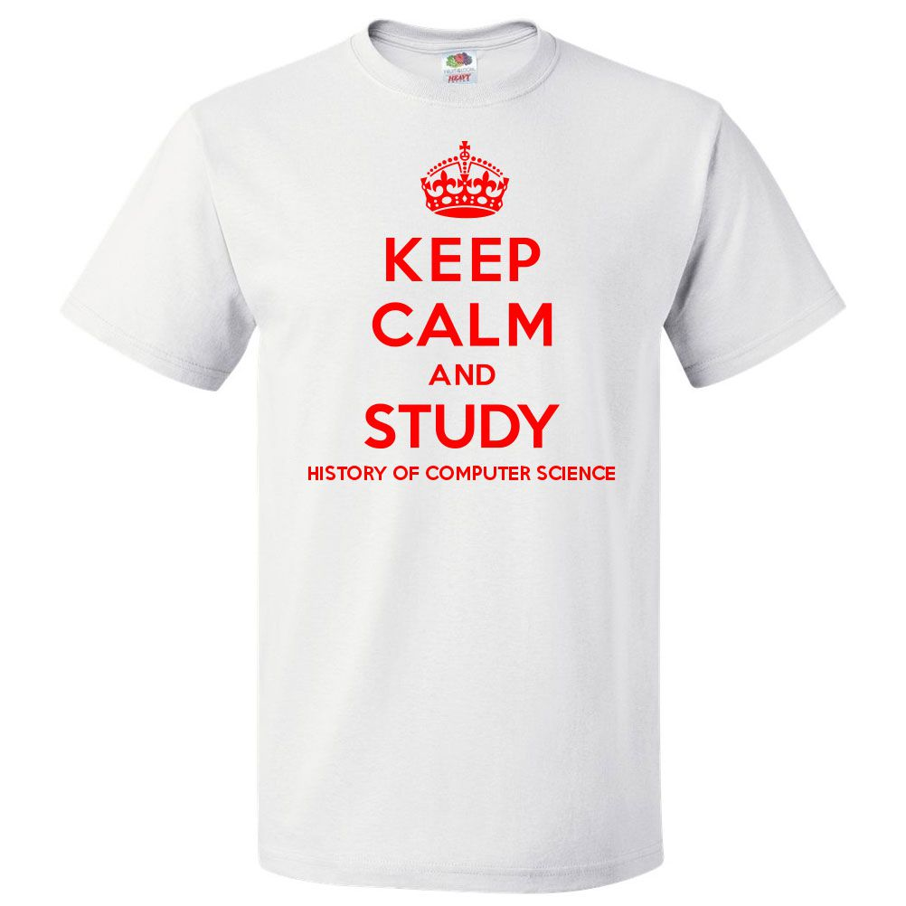 Keep Calm And Study History Of Computer Science T Shirt Funny Tee